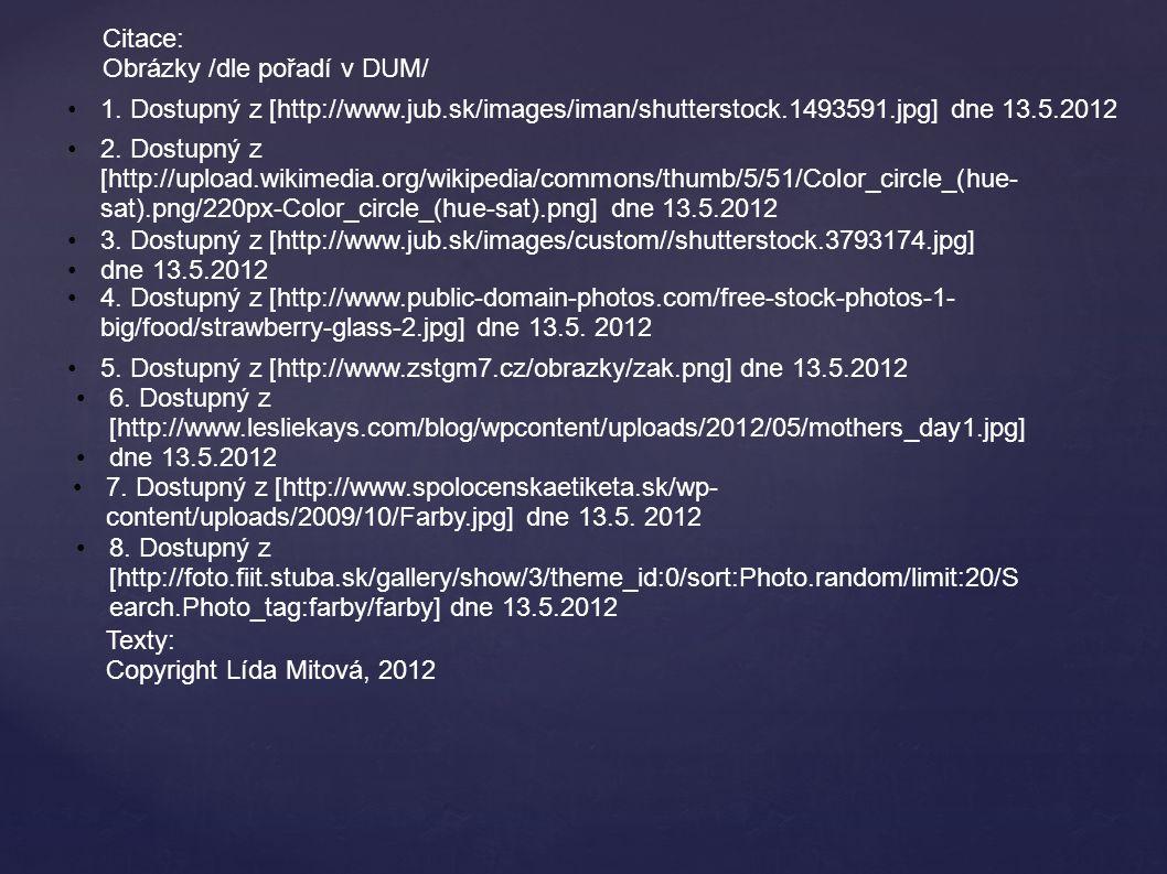 Citace: Obrázky /dle pořadí v DUM/ 1. Dostupný z [http://www.jub.sk/images/iman/shutterstock.1493591.jpg] dne 13.5.2012.